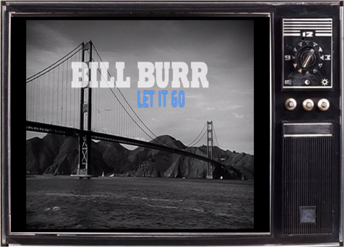 Tuesday Stand Up Bill Burr Let It Go 2010 Moshpits And Movies
